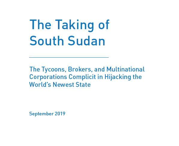 The Taking of South Sudan: The Tycoons, Brokers, and Multinational Corporations Complicit in Hijacking the World's Newest State